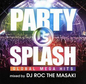 PARTY SPLASH GLOBAL MEGA HITS-mixed by DJ ROC THE MASAKI-