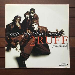 ●【eu-rap】2 ruff feat. shanaa / only you (that i need)[12inch]オリジナル盤