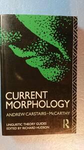 英語言語学「Current Morphology現代形態論」Andrew Carstairs-McCarthy著 Routledge 1992年
