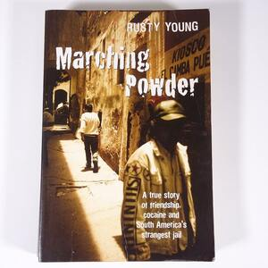 【英語洋書】 MARCHING POWDER マーチングパウダー Rusty Young ラスティ・ヤング著 2003 単行本 ペーパーバック 文学 文芸 海外小説