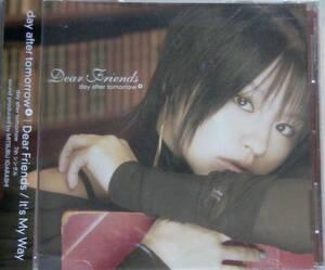 【MaxiCD】day after tomorrow / Dear Friends/It's My Way ☆ デイ・アフター・トゥモロー / ディア フレンズ/イッツ マイ ウェイ
