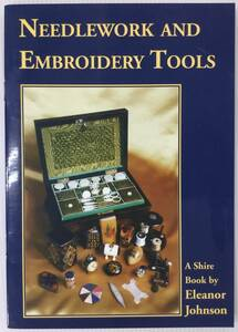 ■ARTBOOK_OUTLET■ 51-010 ★ アンティーク手芸用品 NEEDLEWORK AND EMBROIDERY TOOLS Shire Book ELEANOR JOHNSON 当店輸入品