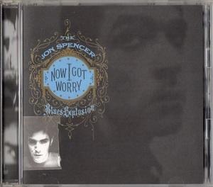 The Jon Spencer Blues Explosion / Now I Got Worry (日本盤CD) ボーナス2曲 ジョン・スペンサー